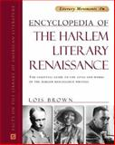 Encyclopedia of the Harlem Literary Renaissance : The Essential Guide to the Lives and Works of the Harlem Renaissance Writers, Brown, Lois, 081604967X