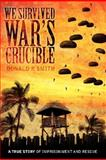 We Survived War's Crucible, Donald P. Smith, 1434329674