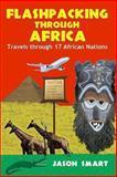 Flashpacking Through Africa: Travels Through 17 African Nations, Jason Smart, 1490909672