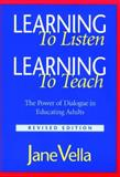 Learning to Listen, Learning to Teach : The Power of Dialogue in Educating Adults, Vella, Jane Kathryn, 0787959677