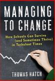 Managing to Change : How Schools Can Survive (And Sometimes Thrive) in Turbulent Times, Hatch, Thomas, 0807749672