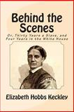 Behind the Scenes: or, Thirty Years a Slave, and Four Years in the White House, Elizabeth Hobbs Keckley, 1466309679