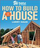 Habitat for Humanity How to Build a House, Larry Haun, 1561589675