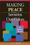 Making Peace Between Our Colors : The Inner Work, Mulvey, Laurie, 0757559670