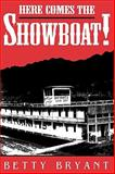 Here Comes the Showboat!, Bryant, Betty, 0813129672