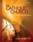The Catholic Church : A Brief Popular History, Stewart, Cynthia, 0884899675