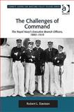 The Challenges of Command : The Royal Navy's Executive Branch Officers, 1880-1919, Davison, Robert L., 1409419673