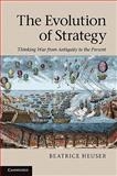 The Evolution of Strategy : Thinking War from Antiquity to the Present, Heuser, Beatrice, 0521199689