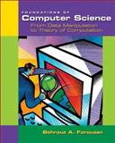 Foundations of Computer Science : From Data Manipulation to Theory of Computation, Forouzan, Behrouz A. and Gilberg, Richard F., 0534379680