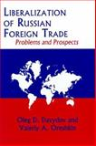 Liberalization of Russian Foreign Trade : Problems and Prospects, Davydov, Oleg D. and Oreshkin, Valeriy A., 0823219682