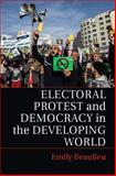 Electoral Protest and Democracy in the Developing World, Beaulieu, Emily, 1107039681