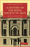 A History of the Royal Society of Arts, Wood, Henry Trueman, 110802968X