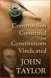 Construction Construed and Constitutions Vindicated, Taylor, John of Caroline, 1584779683
