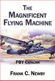 The Magnificent Flying Machine : PBY Catalina, Newby, Frank, 1620309688