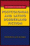 A User's Guide to Postcolonial and Latino Borderland Fiction, Aldama, Frederick Luis, 029271968X