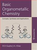 Basic Organometallic Chemistry : Concepts, Syntheses, and Applications of Transition Metals, Gupta, B. D. and Elias, Anil J., 1439849684