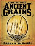 Cooking with Ancient Grains, Laura McBride, 1484089685