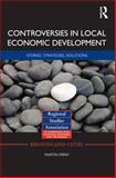 Controversies in Local Economic Development : Stories, Strategies, Solutions, Perry, Martin, 0415489687