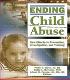 Ending Child Abuse : New Efforts in Prevention, Investigation, and Training, Victor I. Vieth, Bette L. Bottoms, Alison Perona, 0789029685