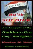Ba'th Soldier : An Analysis of the Saddam-Era Iraqi Warfighter, , 0971949689