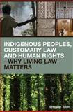 Indigenous Peoples, Customary Law and Human Rights : Land, Resources and Traditional Knowledge, Tobin, Brendan, 1138019682