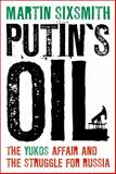 Putin's Oil : The Yukos Affair and the Struggle for Russia, Sixsmith, Martin, 1441199683