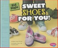 Kid Style: Sweet Shoes for You!, Megan Cooley Peterson, 1476539685