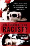 The Freedom to Be Racist? : How the United States and Europe Struggle to Preserve Freedom and Combat Racism, Bleich, Erik, 0199739684