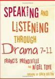 Speaking and Listening through Drama 7-11, Prendiville, Francis and Toye, Nigel, 1412929687