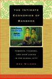 The Intimate Economies of Bangkok - Tomboys, Tycoons, and Avon Ladies in the Global City, Wilson, Ara, 0520239687