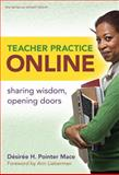 Teacher Practice Online : Sharing Wisdom, Opening Doors, Pointer Mace, Desiree H., 0807749680