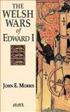 Welsh Wars of Edward I, John E. Morris, 0938289683