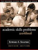 Academic Skills Problems Workbook, Revised Edition, Shapiro, Edward S., 1572309687