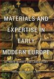 Materials and Expertise in Early Modern Europe : Between Market and Laboratory, , 0226439682