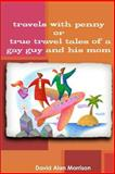 Travels with Penny, or, True Travel Tales of a Gay Guy and His Mom, David Morrison, 1481839683