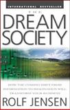 The Dream Society : How the Coming Shift from Information to Imagination Will Transform Your Business, Jensen, Rolf, 0071379681