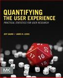 Quantifying the User Experience : Practical Statistics for User Research, Sauro, Jeff and Lewis, James R., 0123849683