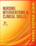 Nursing Interventions and Clinical Skills, Perry, Anne Griffin and Potter, Patricia A., 0323069681