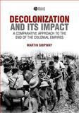 Decolonization and Its Impact : A Comparitive Approach to the End of the Colonial Empires, Shipway, Martin, 0631199683