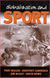 Globalization and Sport : Playing the World, Miller, Toby and Lawrence, Geoffrey A., 0761959688