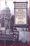 Captivating Subjects : Writing Confinement, Citizenship, and Nationhood in the Nineteenth Century, , 0802089682