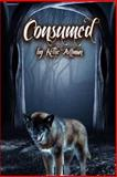 Consumed, Kellie Zottman, 1494869683