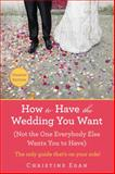How to Have the Wedding You Want (Updated), Christine Egan, 042526968X