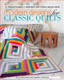 Modern Designs for Classic Quilts, Kelly Biscopink and Andrea Johnson, 1440229686