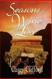 Seasons of Wine and Love, Casey Clifford, 1479249688