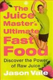 Juice Master's Ultimate Fast Food, Jason Vale, 000716968X