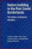 Nation-Building in the Post-Soviet Borderlands : The Politics of National Identities, Smith, Graham and Allworth, Edward, 0521599687
