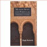 Muslim Spain and Portugal : A Political History of Al-Andalus, Kennedy, Hugh, 0582299683