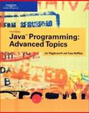Java Programming : Advanced Topics, Wigglesworth, Joe and McMillan, Paula, 0619159685