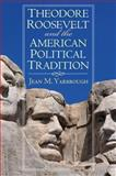 Theodore Roosevelt and the American Political Tradition, Jean M. Yarbrough, 0700619682
